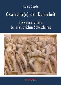 Cover Geschichten(n) der Dummheit – Die sieben Sünden des menschlichen Schwachsinns
