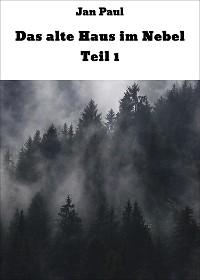 Cover Das alte Haus im Nebel Teil 1