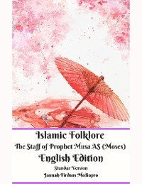 Cover Islamic Folklore the Staff of Prophet Musa As (Moses) English Edition Standar Version