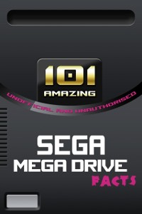 Cover 101 Amazing Sega Mega Drive Facts