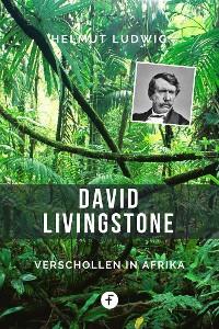 Cover David Livingstone – Verschollen in Afrika