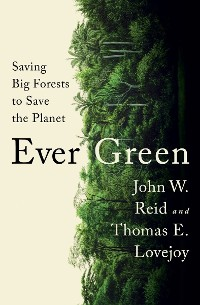 Cover Ever Green: Saving Big Forests to Save the Planet