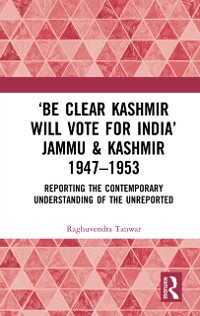 Cover 'Be Clear Kashmir will Vote for India' Jammu & Kashmir 1947-1953