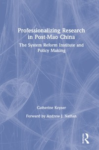 Cover Professionalizing Research in Post-Mao China: The System Reform Institute and Policy Making