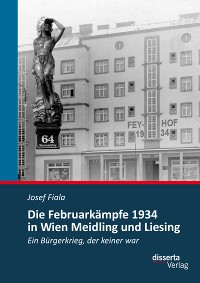 Cover Die Februarkämpfe 1934 in Wien Meidling und Liesing: Ein Bürgerkrieg, der keiner war