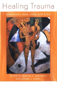 Cover Healing Trauma: Attachment, Mind, Body and Brain (Norton Series on Interpersonal Neurobiology)