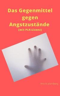 Cover Das Gegenmittel gegen Angstzustände (mit PLR-Lizenz)