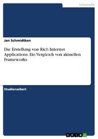 Cover Die Erstellung von Rich Internet Applications. Ein Vergleich von aktuellen Frameworks
