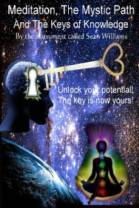 Cover Meditation, the Mystic Path, and the Keys of Knowledge: Unlock Your Potential! The Key Is Now Yours!
