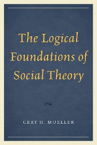 Cover The Logical Foundations of Social Theory