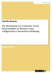 Cover Die Bedeutung von Corporate Social Responsibility im Rahmen einer erfolgreichen Unternehmensführung