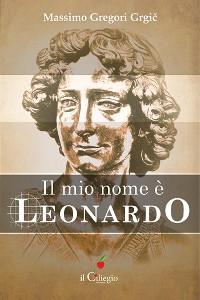 Cover Il mio nome è Leonardo