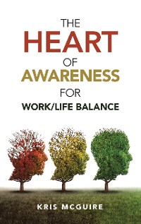 Cover The Heart of Awareness for Work/Life Balance