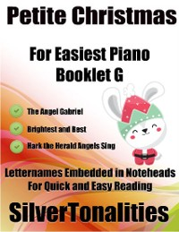 Cover Petite Christmas Booklet G - For Beginner and Novice Pianists the Angel Gabriel Brightest and Best Hark the Herald Angels Sing Letter Names Embedded In Noteheads for Quick and Easy Reading