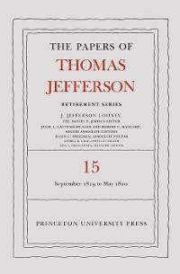 Cover The Papers of Thomas Jefferson: Retirement Series, Volume 15