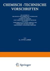 Cover Chemisch-Technische Vorschriften: Ein Handbuch der Speziellen Chemischen Technologie Insbesondere fur Chemische Fabriken und Verwandte Technische Betriebe Enthaltend Vorschriften aus Allen Gebieten der Chemischen Technologie mit Umfassenden Literaturnachweisen