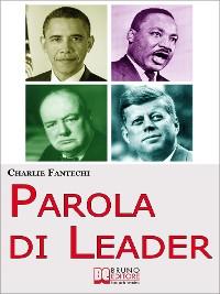 Cover Parola di Leader. I Discorsi Ipnotici delle Persone che Hanno Cambiato il Mondo. (Ebook Italiano - Anteprima Gratis)