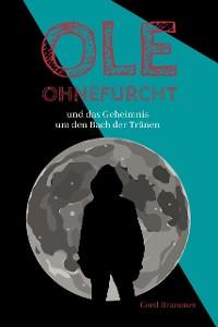Cover Ole Ohnefurcht: und das Geheimnis um den Bach der Tränen (Überarbeitete und gekürzte Ausgabe)