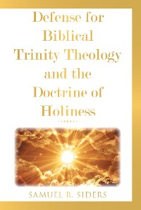 Cover Defense for Biblical Trinity Theology and the Doctrine of Holiness