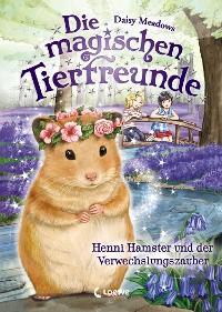 Cover Die magischen Tierfreunde 9 - Henni Hamster und der Verwechslungszauber