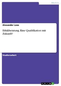 Cover Ethikberatung. Eine Qualifikation mit Zukunft?