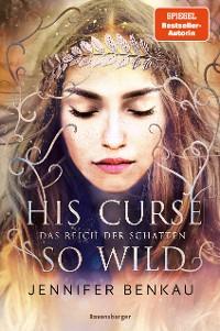 Cover Das Reich der Schatten, Band 2: His Curse So Wild