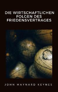 Cover Die wirtschaftlichen Folgen des Friedensvertrages (übersetzt)