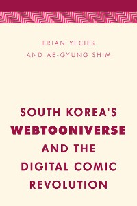 Cover South Korea's Webtooniverse and the Digital Comic Revolution