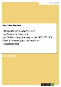 Cover Erfolgskritische Analyse der Implementierung des Qualitätsmanagementsystems DIN EN ISO 9001 in einem gastronomischen Unternehmen