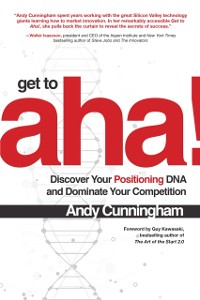 Cover Get to Aha!: Discover Your Positioning DNA and Dominate Your Competition