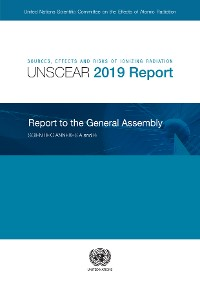 Cover Sources, Effects and Risks of Ionizing Radiation, United Nations Scientific Committee on the Effects of Atomic Radiation (UNSCEAR) 2019 Report