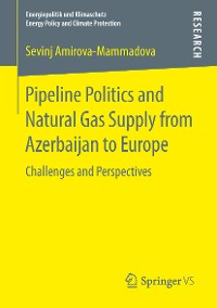 Cover Pipeline Politics and Natural Gas Supply from Azerbaijan to Europe