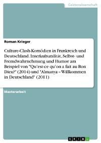 """Cover Culture-Clash-Komödien in Frankreich und Deutschland. Interkulturalität, Selbst- und Fremdwahrnehmung und Humor am Beispiel von """"Qu'est-ce qu'on a fait au Bon Dieu?"""" (2014) und """"Almanya – Willkommen in Deutschland"""" (2011)"""