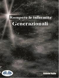 Cover Rompere Le Infermità Generazionali