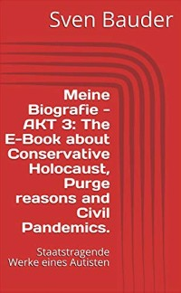 Cover Meine Biografie - AKT 3: The E-Book about Conservative Holocaust, Purge reasons and Civil Pandemics.