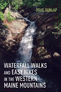Cover Waterfall Walks and Easy Hikes in the Western Maine Mountains