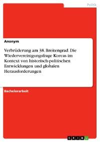 Cover Verbrüderung am 38. Breitengrad. Die Wiedervereinigungsfrage Koreas im Kontext von historisch-politischen Entwicklungen und globalen Herausforderungen