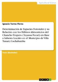 Cover Determinación de Especies Forestales y su Relación con los Hábitos Alimenticios del Chancho Tropero (Tayassu Pecarí) en Base a Saberes Locales en el Municipio de Villa Tunari, Cochabamba