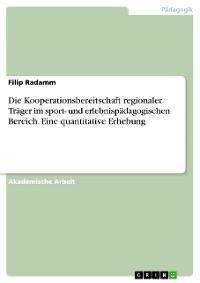 Cover Die Kooperationsbereitschaft regionaler Träger im sport- und erlebnispädagogischen Bereich. Eine quantitative Erhebung