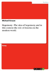 Cover Hegemony - The idea of hegemony, and in this context the role of America in the modern world.