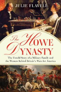 Cover The Howe Dynasty: The Untold Story of a Military Family and the Women Behind Britain's Wars for America