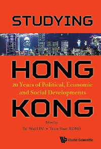 Cover Studying Hong Kong: 20 Years Of Political, Economic And Social Developments