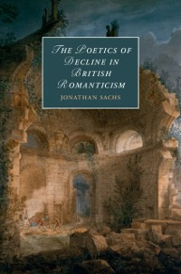 Cover Poetics of Decline in British Romanticism