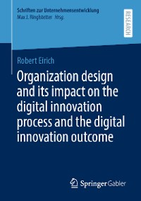 Cover Organization design and its impact on the digital innovation process and the digital innovation outcome