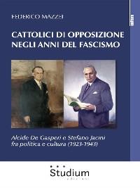 Cover Cattolici di opposizione negli anni del fascismo