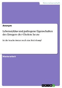 Cover Lebenszyklus und pathogene Eigenschaften des Erregers der Cholera heute