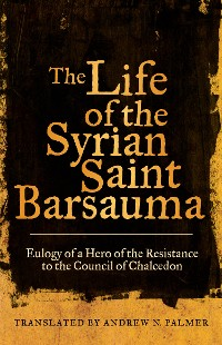 Cover The Life of the Syrian Saint Barsauma