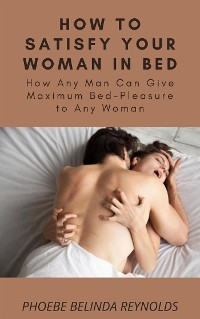 Cover How to Satisfy Your Woman In Bed