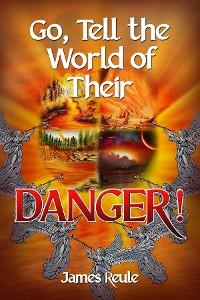 Cover Go, Tell the World of Their Danger!