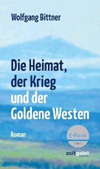 Cover Die Heimat, der Krieg und der Goldene Westen